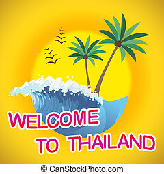 Welcome To Thailand Indicates Summer Time And Coasts