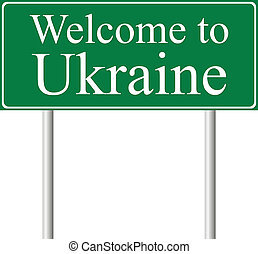 Welcome to Ukraine, concept road sign