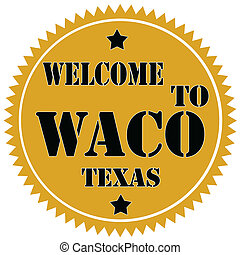 Label with text Welcome To Waco, vector illustration
