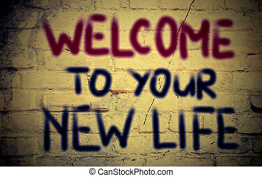 Welcome To Your New Life Concept