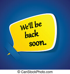 We'll back soon yellow paper speech label.