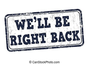 We'll be right back stamp
