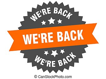 we're back round isolated ribbon label. we're back sign