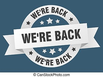 we're back round ribbon isolated label. we're back sign