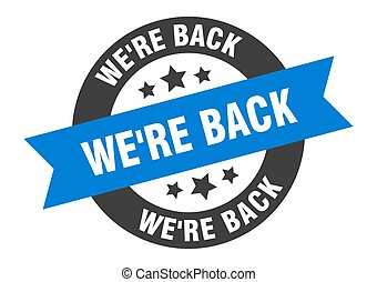 we're back sign. round ribbon sticker. isolated tag