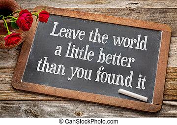 wereld, beter, weinig; niet zo(veel), verlof