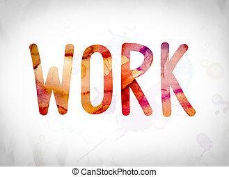 werken, concept, watercolor, woord, kunst