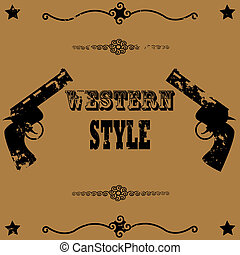 Concept illustration showing a vintage poster background image with two guns and the words Western Style