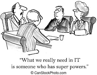 """We've decided to downsize IT - """"What we really need in IT is..."""