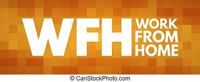 WFH - Work From Home acronym concept - WFH - Work From Home ...