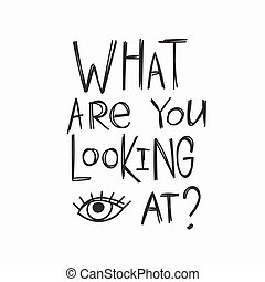What are you looking at shirt quote lettering.