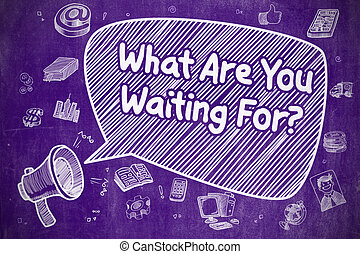 What Are You Waiting For - Business Concept. - Speech Bubble...