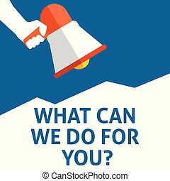WHAT CAN WE DO FOR YOU? Announcement. Hand Holding Megaphone With Speech Bubble