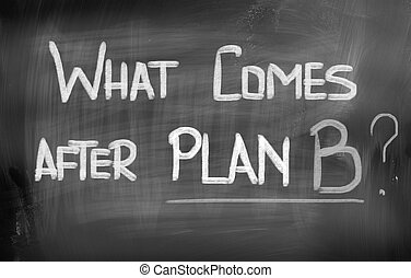 What Comes After Plan B Concept