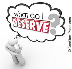 What Do I Deserve Question Thought Cloud Entitled Earned Owed