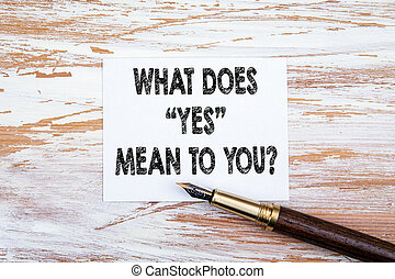 What does Yes mean to you. Paper letter and pen