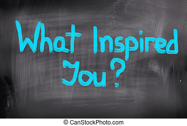 What Inspired You Concept
