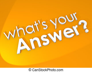 What is Your Answer Reply Opinion Feedback Question - What ...