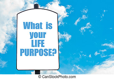 What is Your Life Purpose? motivational quote written on...