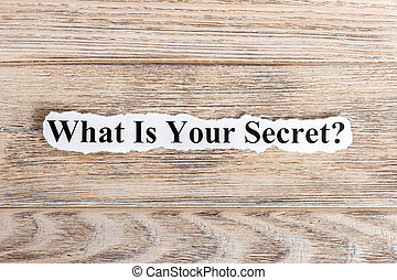 What Is Your Secret text on paper. Word What Is Your Secret on torn paper. Concept Image