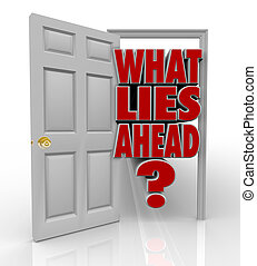 What Lies Ahead Open Door Words Future Opportunity - A white...
