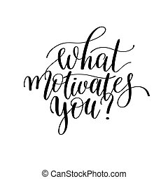 What Motivates You?   Hand Lettering Positive Quote About Busine  What Motivates You