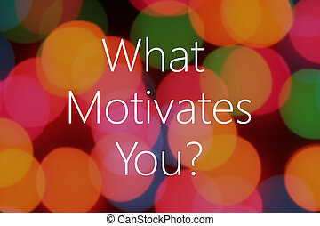 What motivates you text