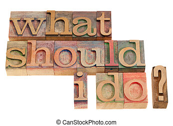 What should I do question in vintage wood letterpress ...