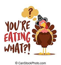 what?, turquie, -, mignon, jour, thanksgiving, affiche, bird., vous, manger