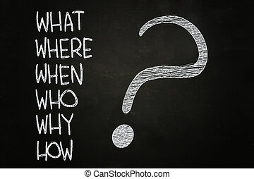What, Where, Who, Why, When, How ?