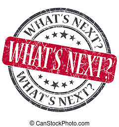 What's next red grunge textured vintage isolated stamp