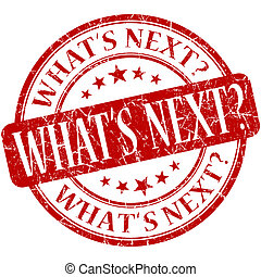 Whats next red round grungy vintage rubber stamp