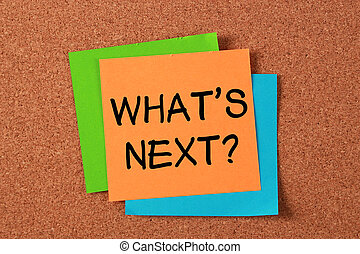 What's Next? - 'What's Next?' post-it note pasted on...