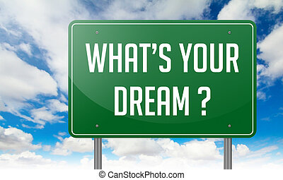 Whats Your Dream on Green Highway Signpost.