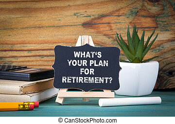 What's Your Plan for Retirement. small wooden board with chalk on the table