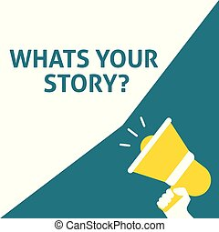 WHATS YOUR STORY? Announcement. Hand Holding Megaphone With Speech Bubble