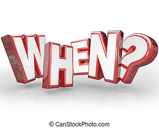 The word When in red 3D letters with question mark asking you for the time or deadline for an event or occasion