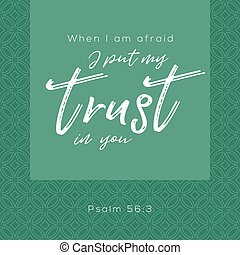 When i'm afraid i put my trust in you, bible typographic...