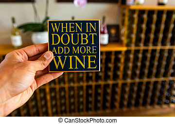 When in doubt add more wine quote sign