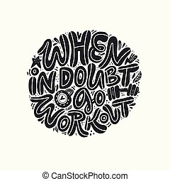 When in doubt go workout hand drawn lettering