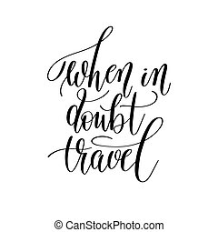 when in doubt travel inspirational quote about summer travel