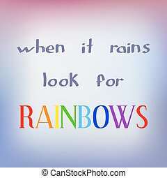 When it rains look for rainbows. Inspiring motivation quote...