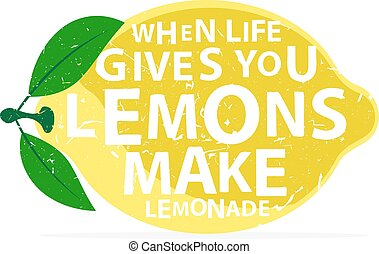When life gives you lemons, make lemonade - calligraphy...
