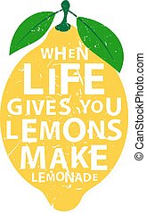 When life gives you lemons, make lemonade - motivational...