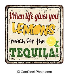 When life gives you lemons reach for the tequila vintage rusty metal sign