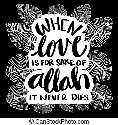 When love is for sake of Allah it never dies.  Hand lettering calligraphy. Quote Quran.