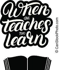 When one teaches two learn hand written lettering quote with...