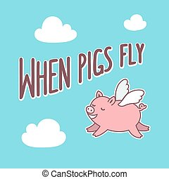 When pigs fly text lettering on sky with clouds and cute cartoon pig. Vector illustration.