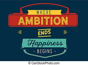 Where ambition ends happiness begins