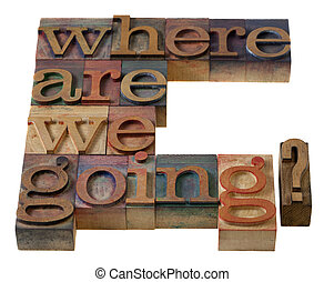 where are we going- a philosophical question in vintage wooden letterpress prinitng blocks